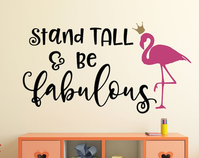 Girls room decal, pink flamingo decor, stand tall and be fabulous, wear a crown