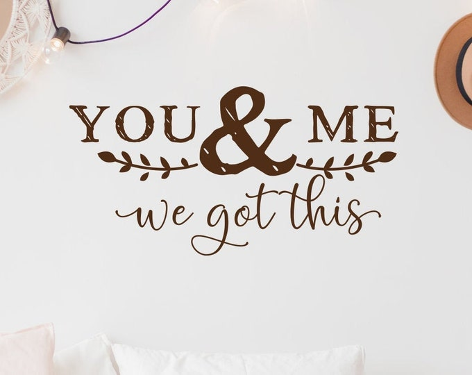 You and me we got this - couples wall art vinyl decal for master bedroom // bedroom wall decal, bedroom wall art, mr and mrs, wall decor