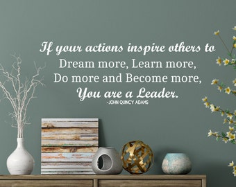 Leader quote wall art vinyl decal - John Quincy Adams leadership quote, If your actions inspire others you are a leader.