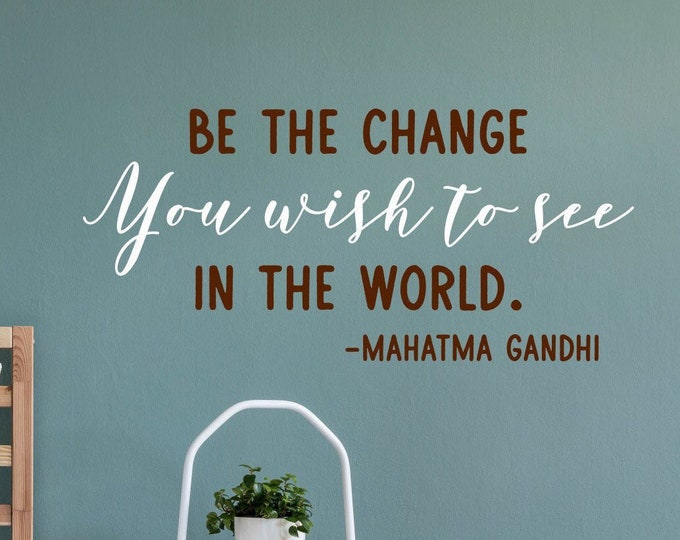Be the change you wish to see in the world wall decal, Gandhi quote, be the change wall art, vinyl wall decal