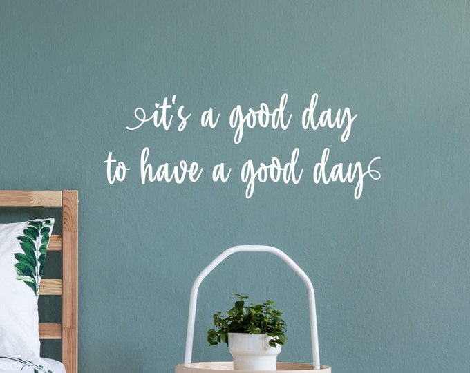 Its a good day to have a good day wall decal, positivity wall art, inspirational decor, classroom decal, make today awesome
