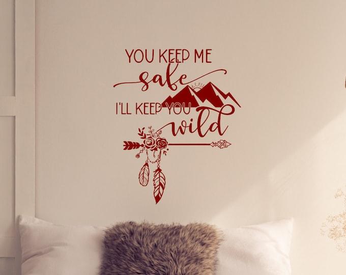 You keep me safe I'll keep you wild, bedroom wall decal, bedroom wall decor, master bedroom decor, boho bedroom decor, boho wall decor