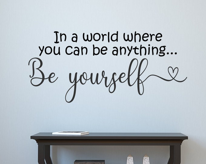 Be yourself - In a world where you can be anything be yourself, be you, always be yourself, be kind, love yourself