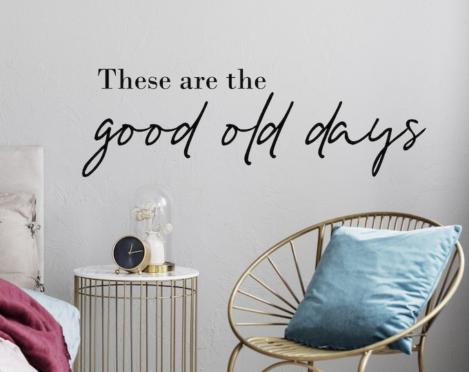 These are the good old days wall art vinyl wall decal quote, farmhouse home decor, good ole days,