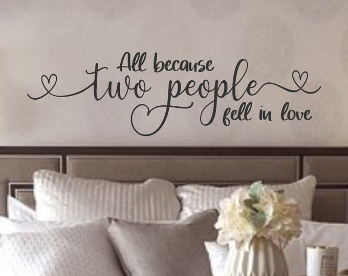 Love sign wall decal -All because two people fell in love - i love you- love wall art - love you more - love never fails - wedding decal