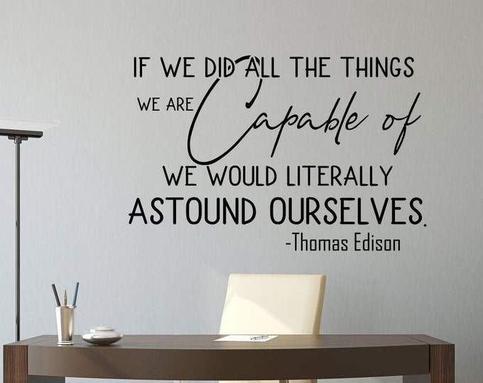 Thomas edison quote, wall decal, Motivational quote, inspirational quote, wall decor, We are capable, success wall art, office wall art
