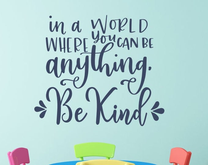 Be kind decal, In a world where you can be anything be kind wall decal,  Children ~ Kids ~ Preschool ~ Daycare ~ Nursery ~ Class ~ Decor