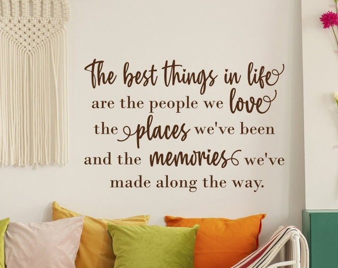 The best things in life wall decal, people we love, places we've been, memories we've made, wall art, wall words, wall quote