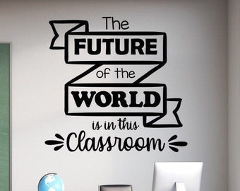 Classroom wall decal, classroom decor, classroom wall art, teacher decal, school wall decal // the future of the world is in this classroom