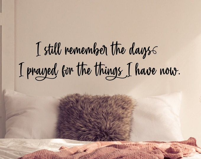 Vinyl wall decal, grateful thankful blessed, I still remember days I prayed, above bed decal, sign above bed, gift for wife