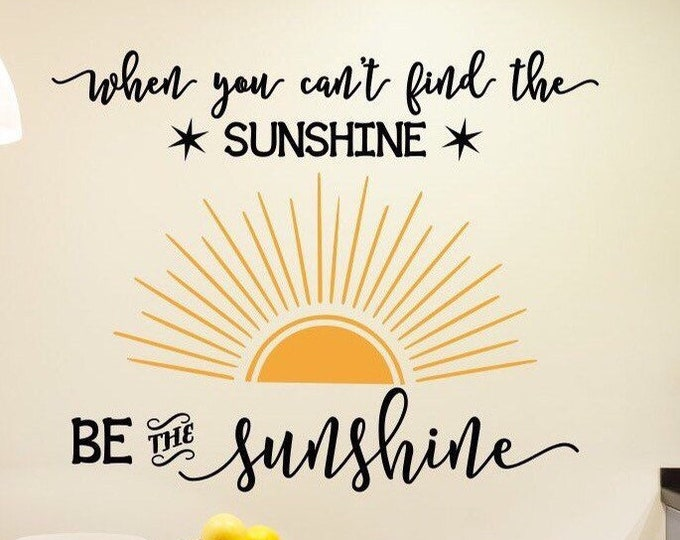 Sunshine wall decal, be the sunshine, Choose kindness, classroom decal- When you can't find the sunshine quote