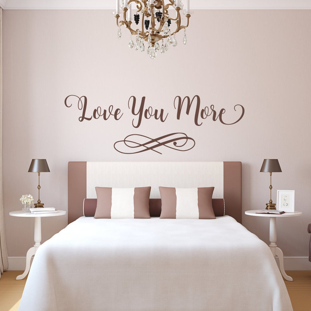 Love You More Decal, Love You More Sign, Love You More Wall Art, Master Bedroom  Decal, Romantic Wall Decal, Romantic Gifts, Master Bedroom