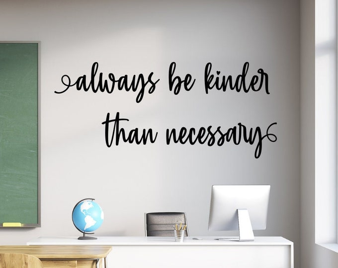 Always be kinder than necessary wall decal, classroom decal, be kind wall decor, kindness quote, classroom sign, be a kind human