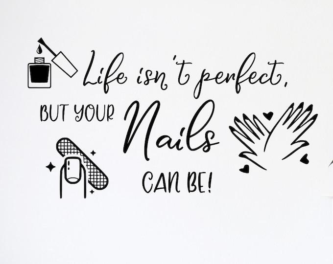 Nail salon wall art, nail wall decals, nail salon decor, nail salon decal, nail salon art- Life isn't perfect but your nails can be!