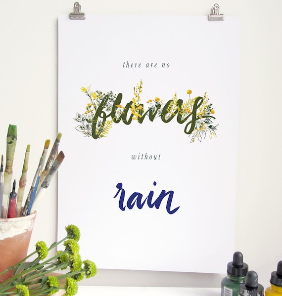 There are no flowers without rain motivational quote art print