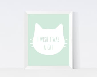I wish I was a Cat Print, Printable Wall Art, Cat Print, Instant Download, Quote, Modern Print, Mint