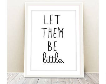 Nursery Wall Art - Let Them Be Little Print - INSTANT DOWNLOAD - Printable Poster, Nursery, wall decor, art print, digital file, wall art