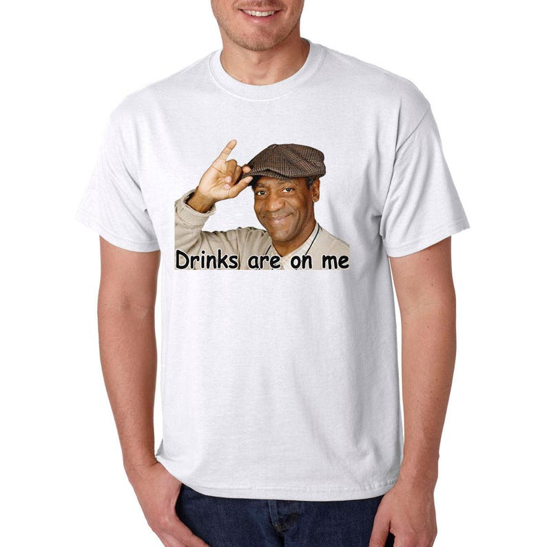 d4005c24ac Bill Cosby DRINKS Are On Me T-Shirt Rude Offensive Adult | Etsy