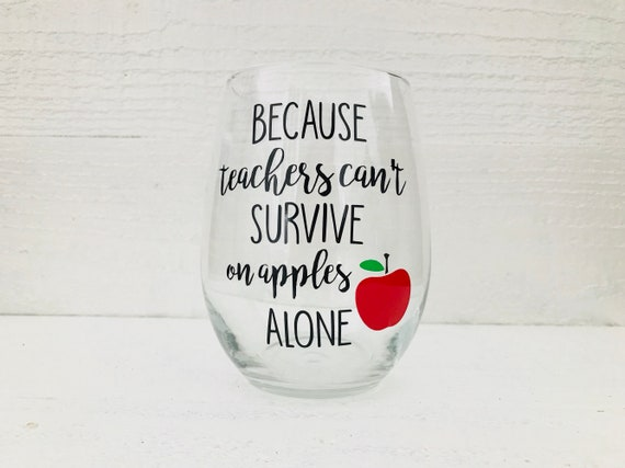 Because Teachers Can T Survive On Apples Alone Stemless Etsy