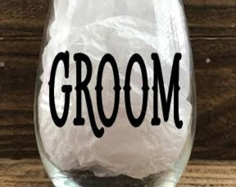 Groom wine glass / wedding / bridal party / groom to be / personalize / stemless wine glass