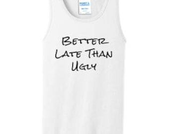 Better Late Than Ugly Men's Tank Top #D001