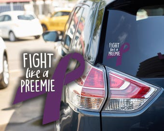 Fight Like a Preemie/Proud Preemie Parent - car decal, portion of proceeds donated