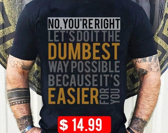 Do you want to edit the design? Dumbest Way Possible Men's Premium T-Shirt, angry, attitude, caustic, comeback, contempt, criticism, cynical