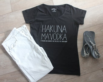 HAKUNA MA'VODKA |  T-shirt women |  unisex |  stylish | party | clubbing | tee | sassy | quote |  top |  shirt | gift for her
