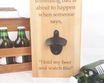 Wall mounted bottle opener 'hold my beer and watch this'