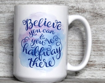 Believe you can & you're Halfway There - 11oz or 15oz Coffee Mug - Uplifting Mug - Inspirational Gift - Motivational Mug - Positive Message