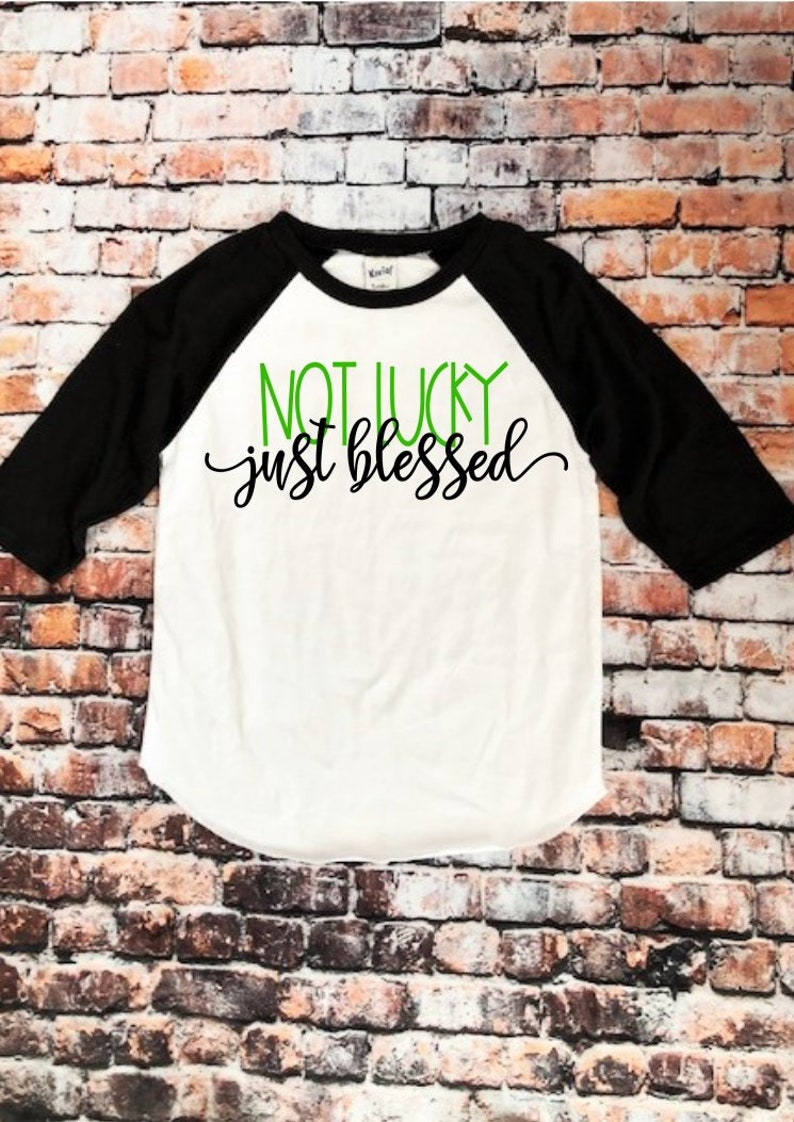 4eed8f0fd Not Lucky Just Blessed St. Patricks Day Raglan Blessed Shirt | Etsy