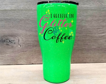 Personalized Glitter Tumbler ~ I Believe in Glitter and Coffee