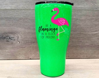 Glitter Tumbler ~ Be a Flamingo in a Flock of Pigeons Tumbler ~ Flamingo Tumbler ~ Personalized Glitter Tumbler ~ 30 oz HOGG Tumbler