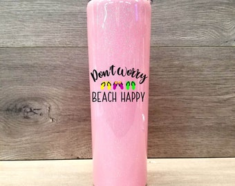 Personalized Skinny Glitter Tumbler ~ Don't Worry Beach Happy