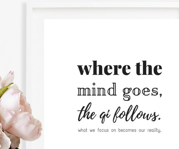 Where The Mind Goes The Qi Follows Printable Art Quote Etsy