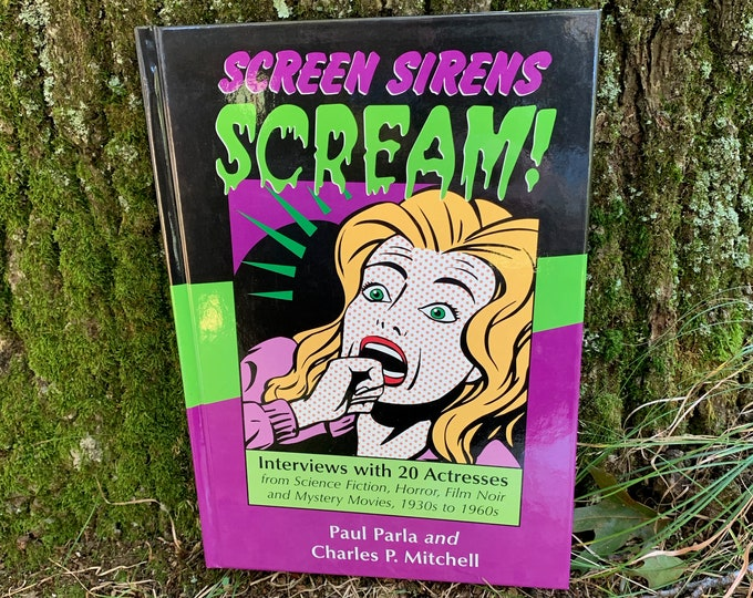 Vintage Screen Sirens Scream! Interviews With 20 Actresses from Science Fiction Horror Film Noir and Mystery Movies 1930s to 1960s Hardcover