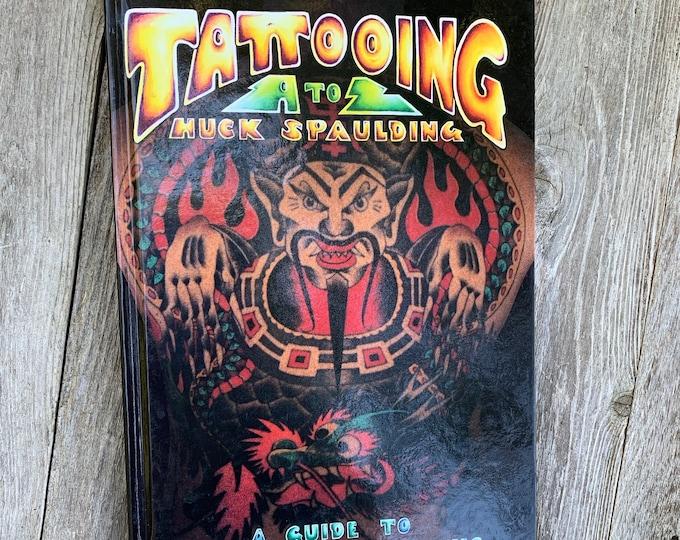 Huck Spaulding Tattooing A-Z Hardcover Book Tattoos Tattooed Tattoo Flash Tattoo Art Tattoo Artist Tattooer Body Art Spaulding & Rogers