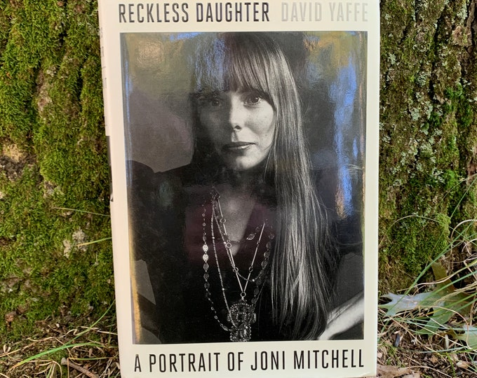 Joni Mitchell Hardcover Book Reckless Daughter by David Yaffe 2017 Bob Dylan Johnny Cash Neil Young Van Morrison Cyndi Lauper Carole King