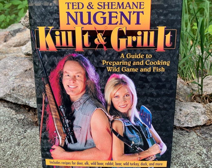 Kill It & Grill It A Guide to Preparing and Cooking Wild Game and Fish by Ted Nugent Book Cat Scratch Fever Wango Tango Amboy Dukes Detroit