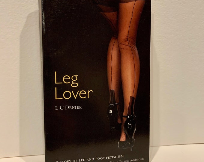 Leg Lover Adult Novel 2006 Kinky Softcover Book Sexual Erotica Corset Burlesque BDSM Bondage Shibari Kinbaku Foot Fetish Fishnet Stockings