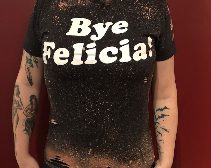 Distressed Bye Felicia Tshirt Movies () Ice Cube Friday Sarcasm Chris Tucker Barbershop Friday After Next  Next Friday Mean Girls