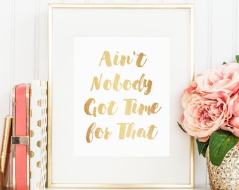 Ain't Nobody Got Time for That - Foil Print avail. in 9 colors