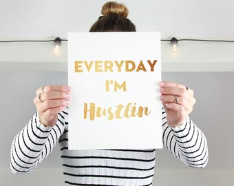 Everyday I'm Hustlin' - Foil Print avail. in 9 colors