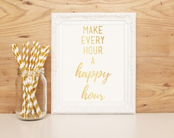 Make Every Hour a Happy Hour - Foil Print avail. in 9 colors
