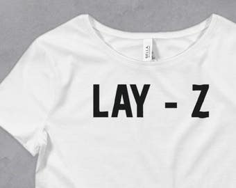 Lay Z Crop Top - lazy top, casual crop top, summer crop top, funny crop top, funny womens shirt, funny workout top, gifts for her