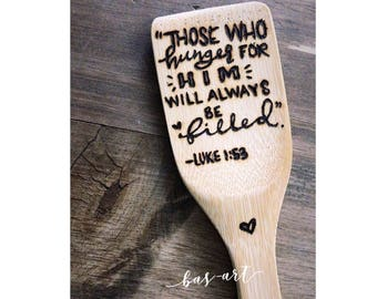 """Those who hunger for him will always be filled."" -Luke 1:53 Wooden Spoons."