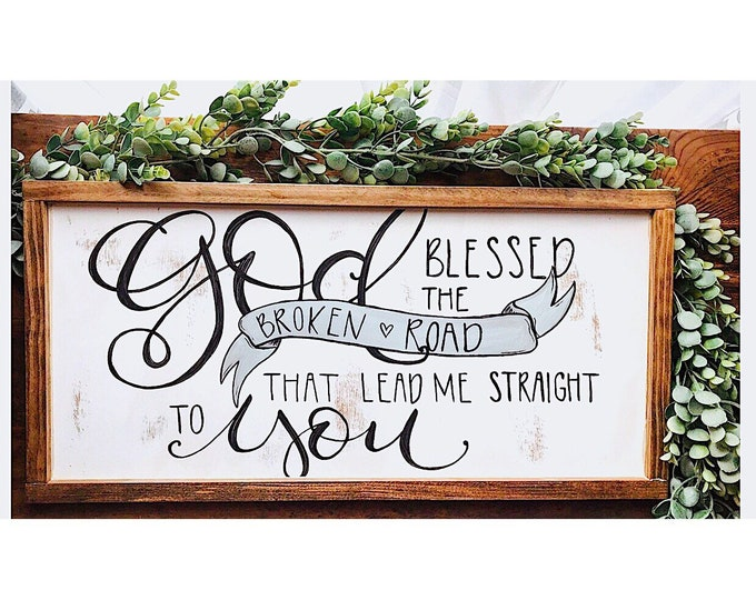 God blessed the broken road that lead me straight to you- Sign