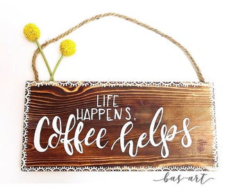 Life Happens - Coffee Helps Sign.