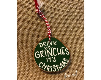 Drink up grinches its Christmas. Ornament