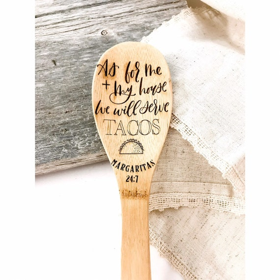 As for me and my house we will serve tacos. Guacamole. Margaritas. Salsa. 24 7. Kitchen puns. Funny kitchen spoons. Custom wooden spoons